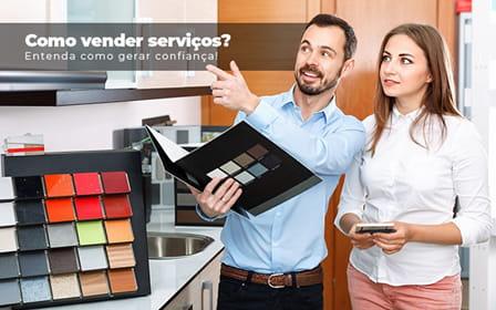 Como Vender Servicos Entenda Como Gerar Confianca - Como vender serviços? Entenda como gerar confiança!
