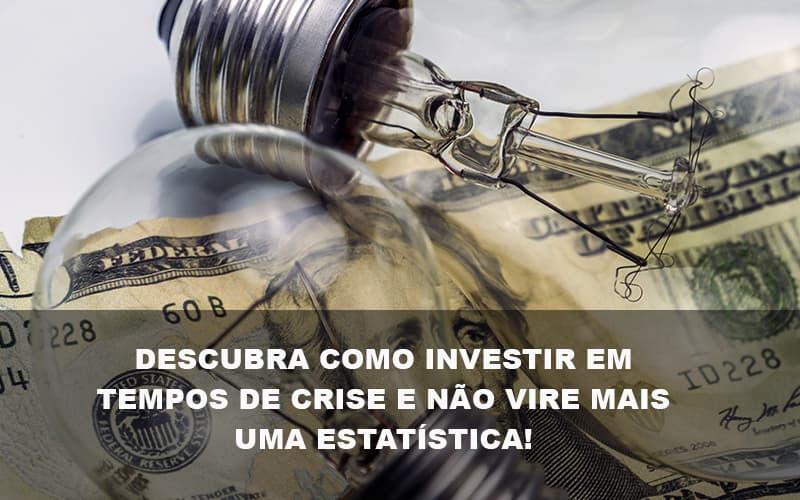 Descubra Como Investir Em Tempos De Crise E Não Vire Mais Uma Estatística Post - Contabilidade no Itaim Paulista - SP | Abcon Contabilidade - Investir: como as indústrias estão passando pela crise?