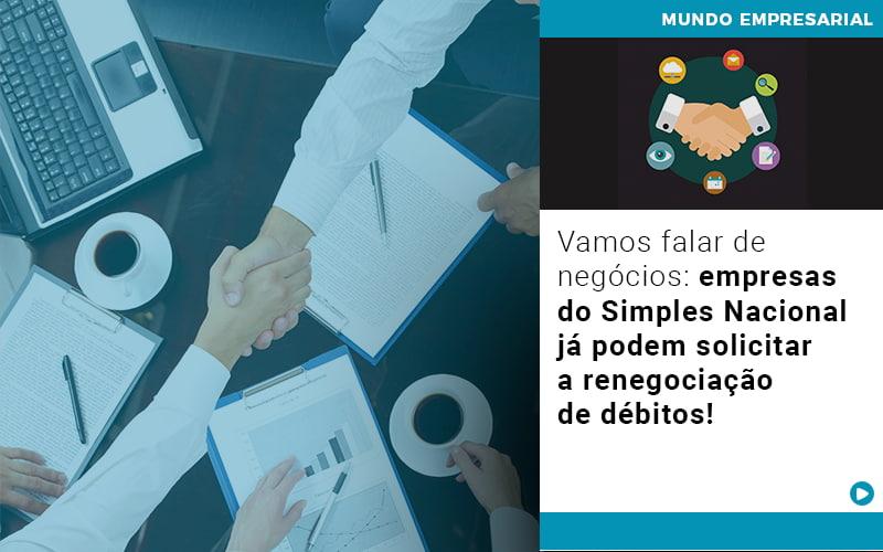 vamos-falar-de-negocios-empresas-do-simples-nacional-ja-podem-solicitar-a-renegociacao-de-debitos - Vamos falar de negócios: empresas do Simples Nacional já podem solicitar a renegociação de débitos!