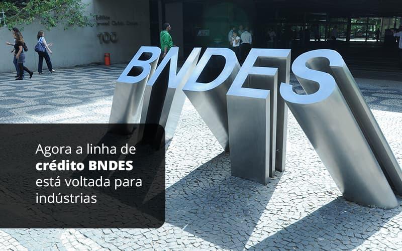 Agora A Linha De Credito Bndes Esta Votlando Para Industrias Post (1) - Quero montar uma empresa - Linha de crédito BNDES para indústrias: Saiba tudo!