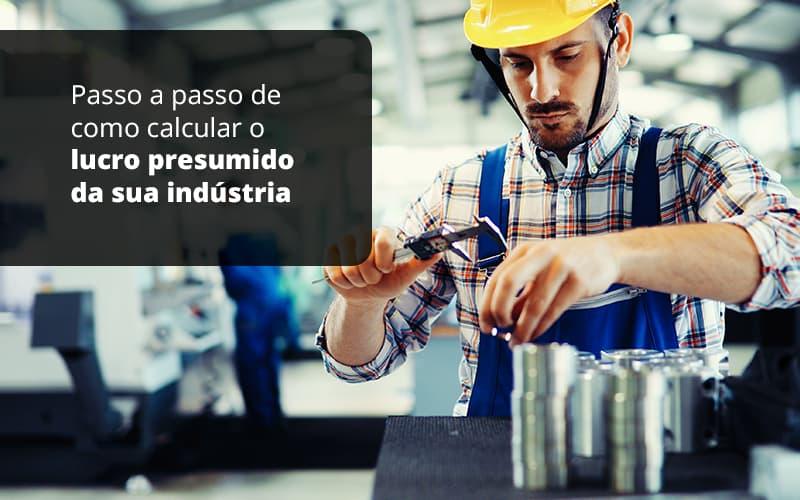 lucro-presumido-para-industria-como-calcular - Lucro Presumido para Indústria – como calcular?