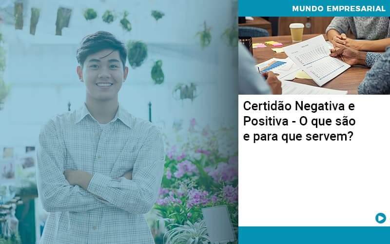 Certidao Negativa E Positiva O Que Sao E Para Que Servem - Quero montar uma empresa - Certidão Negativa e Positiva – O que são e para que servem?