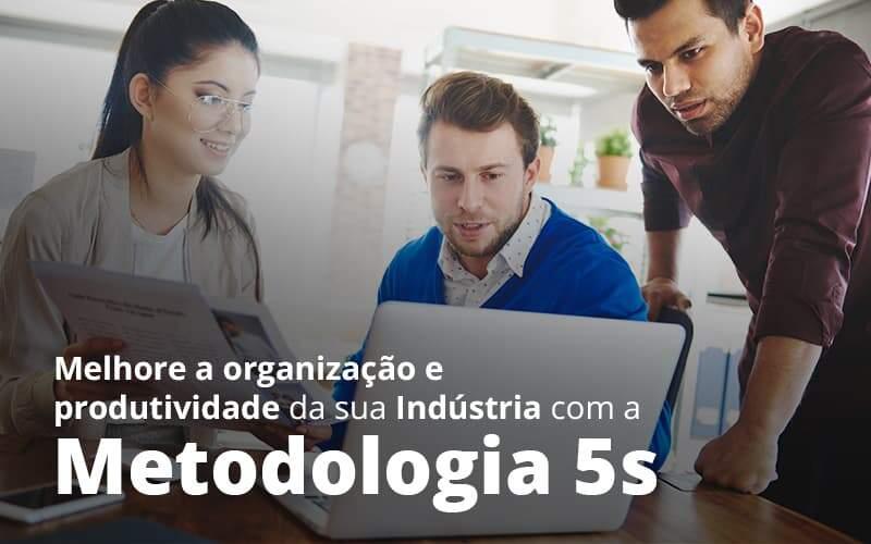 Melhore A Organizacao E Produtividade Da Sua Industria Com A Metodologia 5 S Post (1) - Quero montar uma empresa - Como melhorar a organização da indústria com a metodologia 5s?