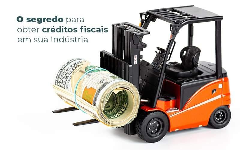 O Segredo Para Obter Creditos Fiscais Em Sua Industria Post (1) - Quero montar uma empresa - Conheça o segredo para obter créditos fiscais em sua indústria