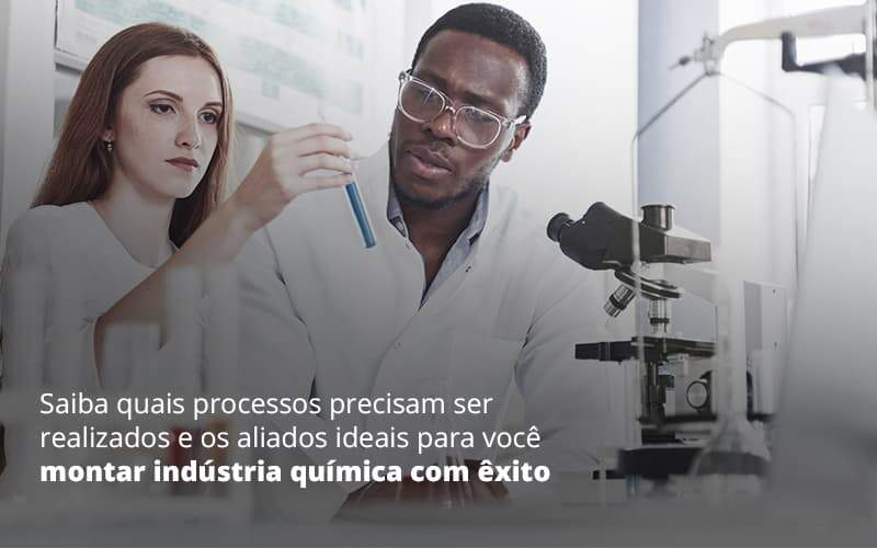 Saiba Quais Processos Precisam Ser Realizados E Aliados Ideais Para Voce Montar Industria Quimica Com Exito Post (1) - Quero montar uma empresa - Como montar uma indústria química?