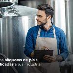 Conheca As Aliquotas De Pis E Confins Aplicadas A Sua Industria Post (1) - Quero montar uma empresa - Alíquota Pis e Cofins: entenda como se aplica à indústria