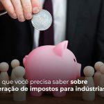 Tudo O Que Voce Precisa Saber Sobre Recuperacao De Impostos Para Industrias Post (1) - Quero montar uma empresa - Recuperação de tributos para indústrias: entenda como fazer!