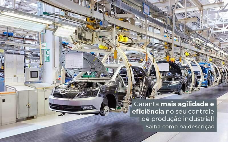 Garanta Mais Agilidade E Eficiencia No Seu Controle De Producao Industrial Saiba Como Na Descricao Post (1) - Quero montar uma empresa - Sistema de controle de produção industrial – como escolher?