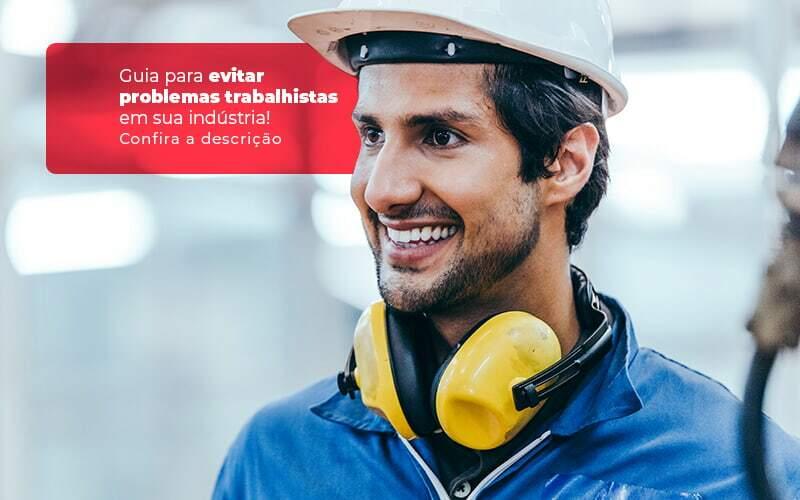 Guia Para Evitar Problemas Trabalhistas Em Sua Industria Post (1) - Quero montar uma empresa - Como evitar problemas trabalhistas em indústrias?