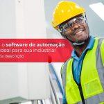 Software De Automação Industrial Como Escolher O Ideal - Quero montar uma empresa - Software de automação industrial – como escolher o ideal?