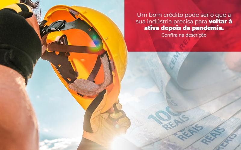 Um Bom Credito Pode Ser O Que A Sua Industria Precisa Para Votlar A Ativa Depois Da Pandemia Post (1) - Quero montar uma empresa - Crédito – volte à ativa com o recurso necessário e com sucesso