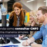 Aprenda Como Consultar Cnpj De Uma Maneira Simples Post (1) - Quero montar uma empresa - Como consultar CNPJ de uma forma simples?