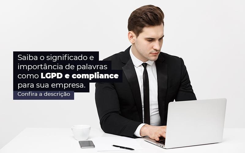 Saiba O Significado E Importancia De Palavras Como Lgpd E Compliance Para Sua Empresa Post (1) - Quero montar uma empresa - LGPD e compliance: o que significam essas palavras?