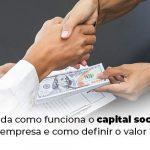 Entenda Como Funciona O Capital Social De Uma Empresa E Como Definir O Valor Ideal Blog (1) - Quero montar uma empresa - Capital social de uma empresa: entenda como funciona!