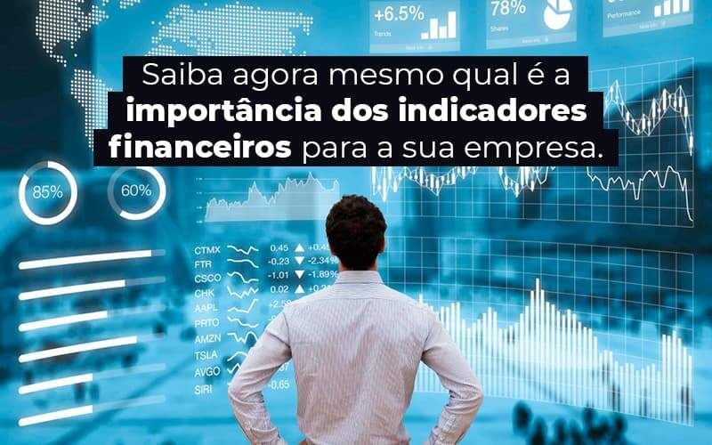 Saiba Agora Mesmo Qual E A Importancia Dos Indicadores Financeiros Para A Sua Empresa Blog (1) - Quero montar uma empresa - Indicadores financeiros – o que são e qual sua importância?