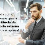 Entenda Como Funciona E Qual A Importancia Da Auditoria Externa Para Sua Empresa Blog (1) - Quero montar uma empresa - Auditoria externa: entenda como funciona