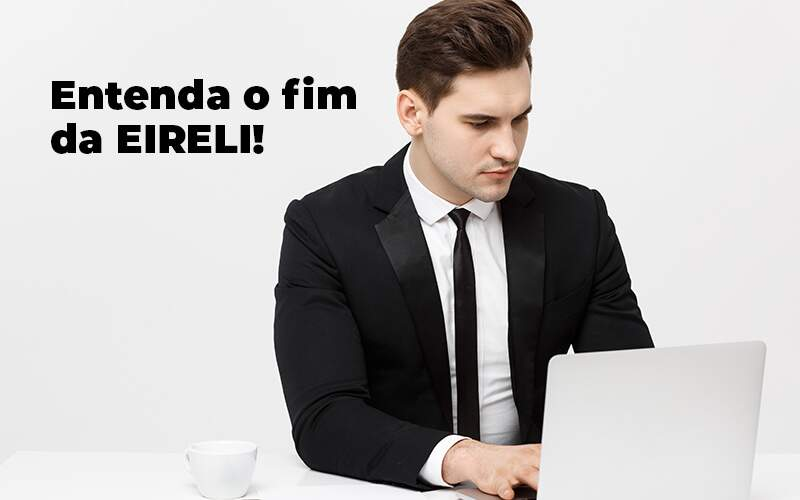 Entenda O Fim Da Eireli Blog (1) - Quero montar uma empresa - Fim da EIRELI: entenda o que ocorreu